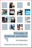 Principles of American Journalism : An Introduction, Craft, Stephanie and Davis, Charles, 0415890179