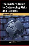 The Insider's Guide to Outsourcing Risks and Rewards, Rost, Johann, 0849370175