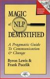 Magic of NLP Demystified : A Pragmatic Guide to Communication and Change, Lewis, Byron A. and Pucelik, Frank, 1555520170