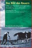 Das Bild des Bauern : Selbst- und Fremdwahrnehmungen Vom Mittelalter Bis Ins 21. Jahrhundert, M&uuml and nkel, Daniela, 352531017X