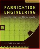 Fabrication Engineering at the Micro- and Nanoscale, Stephen A. Campbell, 0195320174