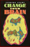Change Your Brain, Timothy Leary, 1579510175