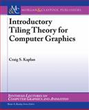 Introductory Tiling Theory for Computer Graphics, Kaplan, Craig, 1608450171
