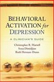Behavioral Activation for Depression : A Clinician's Guide, Martell, Christopher R. and Dimidjian, Sona, 1462510175