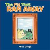 The Pig That Ran Away, Alice Grega, 1479750174