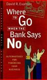 Where to Go When the Bank Says No, David R. Evanson and Robert N. Gordon, 1576600173