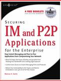 Securing IM and P2P Applications for the Enterprise, Piccard, Paul and Sachs, Marcus, 1597490172