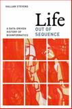 Life Out of Sequence : A Data-Driven History of Bioinformatics, Stevens, Hallam, 022608017X