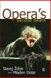 Opera's Second Death, Slavoj Zizek and Mladen Dolar, 0415930170
