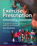 Exercise Prescription : The Physiological Foundations - A Guide for Health, Sport and Exercise Professionals, Woolf-May, Kate, 0443100179