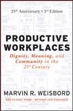 Productive Workplaces : Dignity, Meaning, and Community in the 21st Century, Weisbord, Marvin R., 0470900172