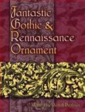 Fantastic Gothic and Renaissance Ornament, , 0486460177