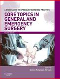Core Topics in General and Emergency Surgery, Paterson-Brown, Simon, 0702030171