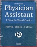 Physician Assistant : A Guide to Clinical Practice, Ballweg, Ruth and Sullivan, Edward M., 0721600174