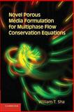 Novel Porous Media Formulation for Multiphase Flow Conservation Equations, Sha, William T., 1107630177
