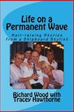 Life on a Permanent Wave: Hair-Raising Stories from a Shipboard Stylist, Richard Wood, 1495270173