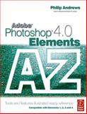 Adobe Photoshop Elements 4. 0 A-Z : Tools and Features Illustrated Ready Reference, Andrews, Philip, 0240520173