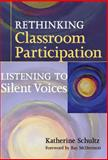 Rethinking Classroom Participation : Listening to Silent Voices, Schultz, Katherine, 0807750174