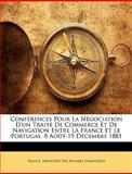 Conférences Pour la Négociation D'un Traité de Commerce et de Navigation Entre la France et le Portugal 8 Août-19 Décembre 1881, , 1146160178