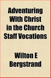 Adventuring with Christ in the Church Staff Vocations, Wilton E. Bergstrand, 1152860178