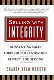 Selling with Integrity, Sharon Drew Morgen, 1576750175