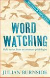 Word Watching : Field Notes from an Amateur Philologist, Burnside, Julian, 1921640170