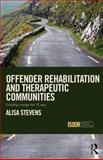 Offender Rehabilitation and Therapeutic Communities : Instituting Change 'the TC Way', Stevens, Alisa, 0415670187