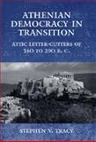 Athenian Democracy in Transition : Attic Letter-Cutters of 340 to 190 B. C., Tracy, Stephen V., 0520200187