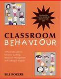 Classroom Behaviour : A Practical Guide to Effective Teaching, Behaviour Management and Colleague Support, Rogers, Bill, 0761940189
