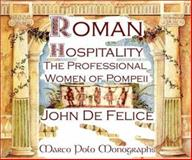 Roman Hospitality : The Professional Women of Pompeii, DeFelice, John, 0967720184