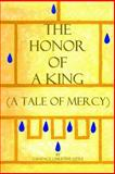 The Honor of a King (a Tale of Mercy), Candace Little, 1475110189