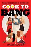Cook to Bang, Spencer Walker, 0312600186