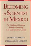 Becoming a Scientist in Mexico : The Challenge of Creating a Scientific Community in an Underdeveloped Country, Fortes, Jacqueline and Lomnitz, Larissa A., 0271010185