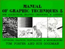 Manual of Graphic Techniques Vol. 3 : For Architects, Graphic Designers and Artists, Porter, Tom and Goodman, Sue, 0684180189
