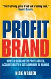 Profit Brand : How to Increase the Profitability, Accountability and Sustainability of Brands, Wreden, Nick, 0749450185