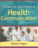 Interactive Case Studies in Health Communication, Pagano, Michael P., 0763760188