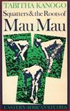 Squatters and the Roots of Mau Mau, 1905-63, Kanogo, Tabitha, 0852550189