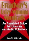 Broadway's Prize-Winning Musicals : An Annotated Guide for Libraries and Audio Collectors, Miletich, Leo N., 1560230185