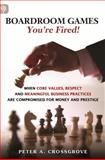 Boardroom Games - You're Fired!, Peter A. Crossgrove, 1771410183