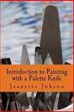 Introduction to Painting with a Palette Knife, Jeanette Jobson, 1495290182