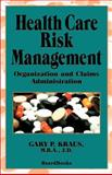Health Care Risk Management : Organization and Claims Administration, Kraus, Gary P., 1587980185