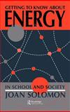 Getting to Know about Energy in School and Society, Solomon, Joan, 0750700181