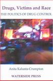 Drugs, Victims and Race : The Politics of Drugs Control, Kalunta-Crumpton, Anita, 1904380182