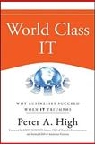 World Class IT : Why Businesses Succeed When IT Triumphs, High, Peter A., 0470450185