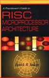 A Practitioner's Guide to RISC Microprocessor Architecture, Stakem, Patrick H., 0471130184
