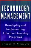 Technology Management : Developing and Implementing Effective Licensing Programs, Megantz, Robert C., 0471200182