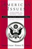 American Issues Vol. 2 : A Primary Source Reader in United States History since 1865, Unger, Irwin and Tomes, Robert R., 0130940186