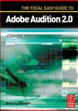 The Focal Easy Guide to Adobe Audition 2. 0, Brown, Antony, 0240520181