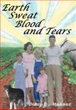 Earth Sweat Blood and Tears, John Messer, 0595660185