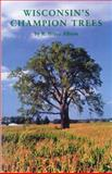 Wisconsin's Champion Trees, R. Bruce Allison, 0913370185